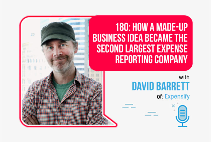 180: How a Made-Up Business Idea Became the Second Largest Expense Reporting Company, with Expensify's David Barrett