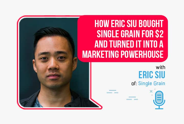 202: How Eric Siu Bought Single Grain for $2 and Turned it into a Marketing Powerhouse