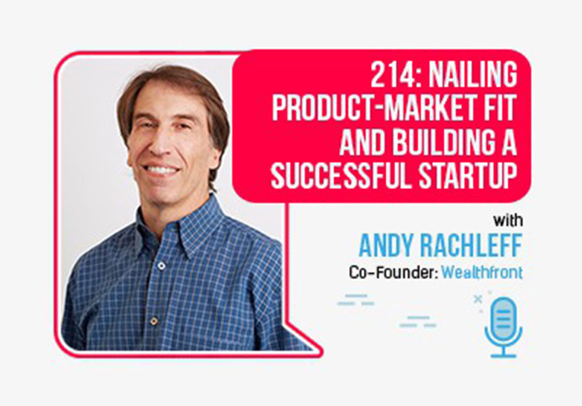 214: Nailing Product-Market Fit and Building a Successful Startup, With Legendary VC and Wealthfront CEO Andy Rachleff