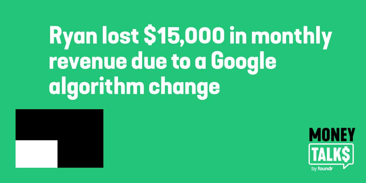 ryan lost $15000 monthly revenue due to a google algorithm change