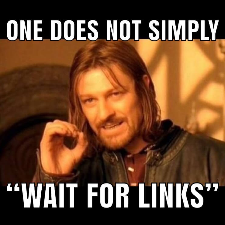 dont wait for links