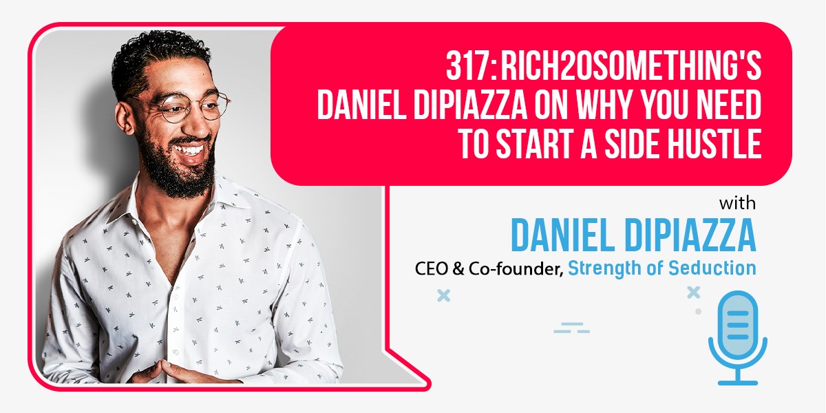 317: Rich20Something's Daniel DiPiazza On Why You Need To Start A Side Hustle