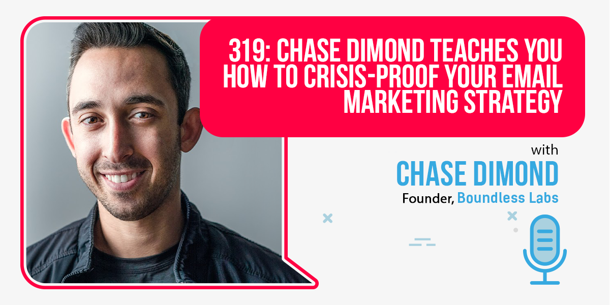 319 Chase Dimond Teaches You How To Crisis-Proof Your Email Marketing Strategy