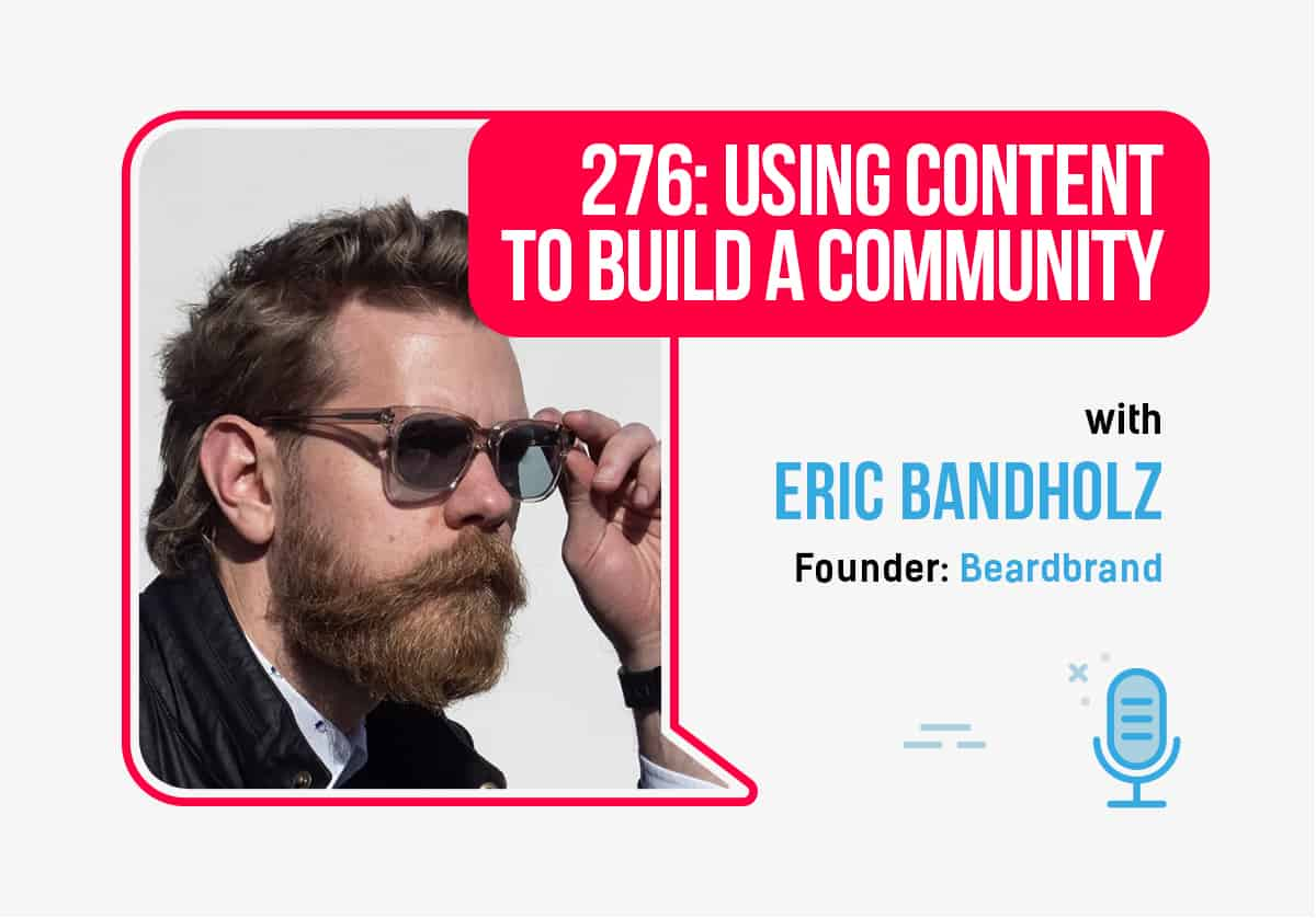 276: Using Content to Build a Community With Beardbrand Founder Eric Bandholz