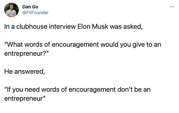 elon musk clubhouse What encouraging words do you have for entrepreneurs who want to do a startup