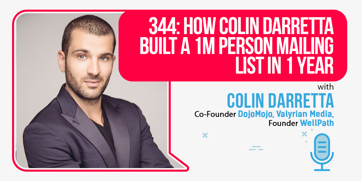 344: How Colin Darretta Built A 1m Person Mailing List In 1 Year