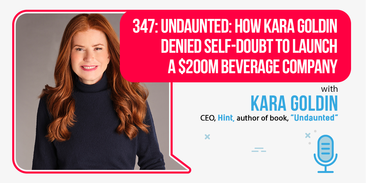 347: Undaunted: How Kara Goldin Denied Self-Doubt To Launch A $200m Beverage Company